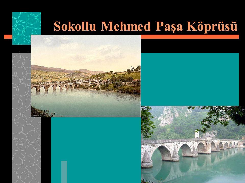  Sokullu Mehmet Paşa Köprüsü veya Drina Köprüsü, Mimar Sinan tarafından Sokullu Mehmet Paşa adına 1577 te Drina Irmağı üzerine yapılan 11 gözlü köprüdür.