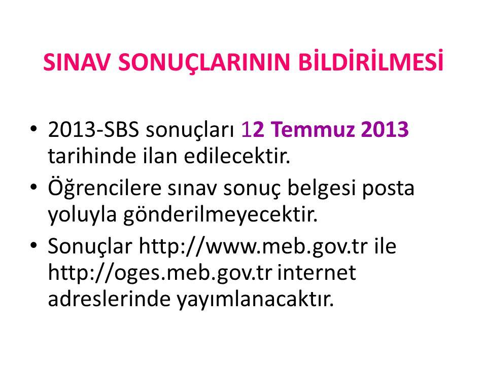 SINAV SONUÇLARININ BİLDİRİLMESİ 2013-SBS sonuçları 12 Temmuz 2013 tarihinde ilan edilecektir. Öğrencilere sınav sonuç belgesi posta yoluyla gönderilme