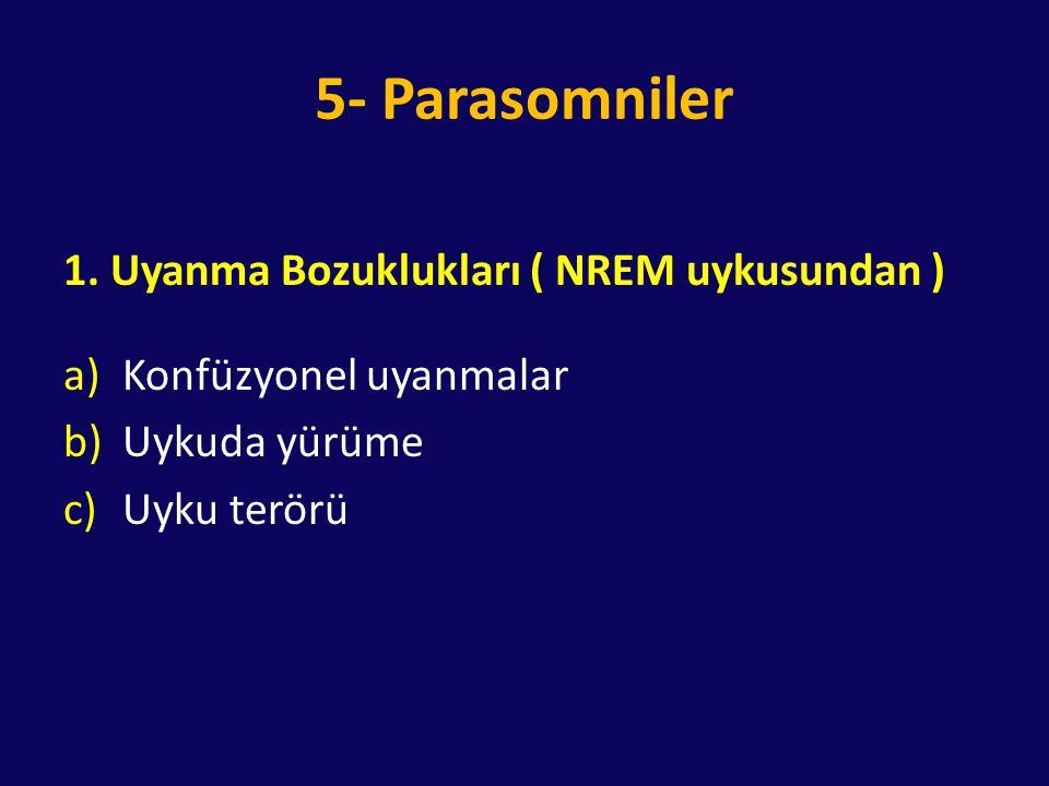 5- Parasomniler 1. Uyanma Bozuklukları ( NREM uykusundan ) a)Konfüzyonel uyanmalar b)Uykuda yürüme c)Uyku terörü