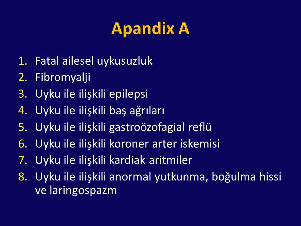 Apandix A 1.Fatal ailesel uykusuzluk 2.Fibromyalji 3.Uyku ile ilişkili epilepsi 4.Uyku ile ilişkili baş ağrıları 5.Uyku ile ilişkili gastroözofagial r