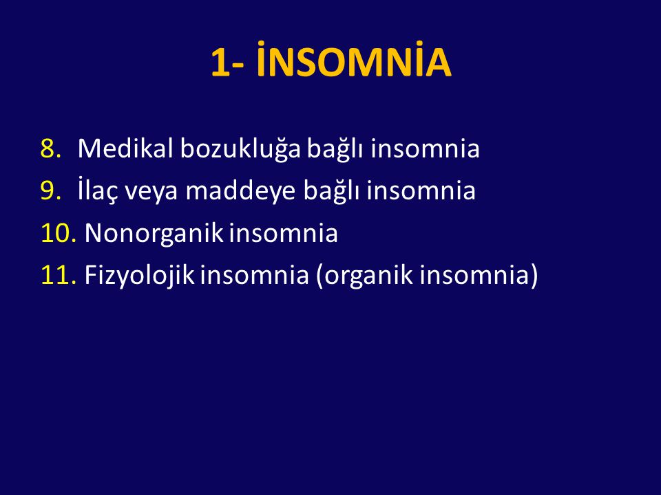 3- Santral Orijinli Hipersomniler 6.Normal uyku süreli idyopatik hipersomni 7.Davranışsal nedenli yetersiz uyku 8.Tıbbi duruma bağlı hipersomni 9.İlaç, madde ve alkol kullanımına bağlı hipersomni 10.