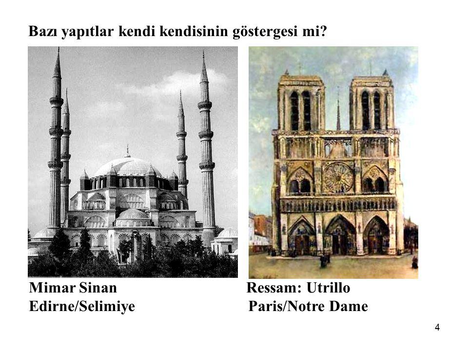 4 Bazı yapıtlar kendi kendisinin göstergesi mi? Mimar Sinan Ressam: Utrillo Edirne/Selimiye Paris/Notre Dame