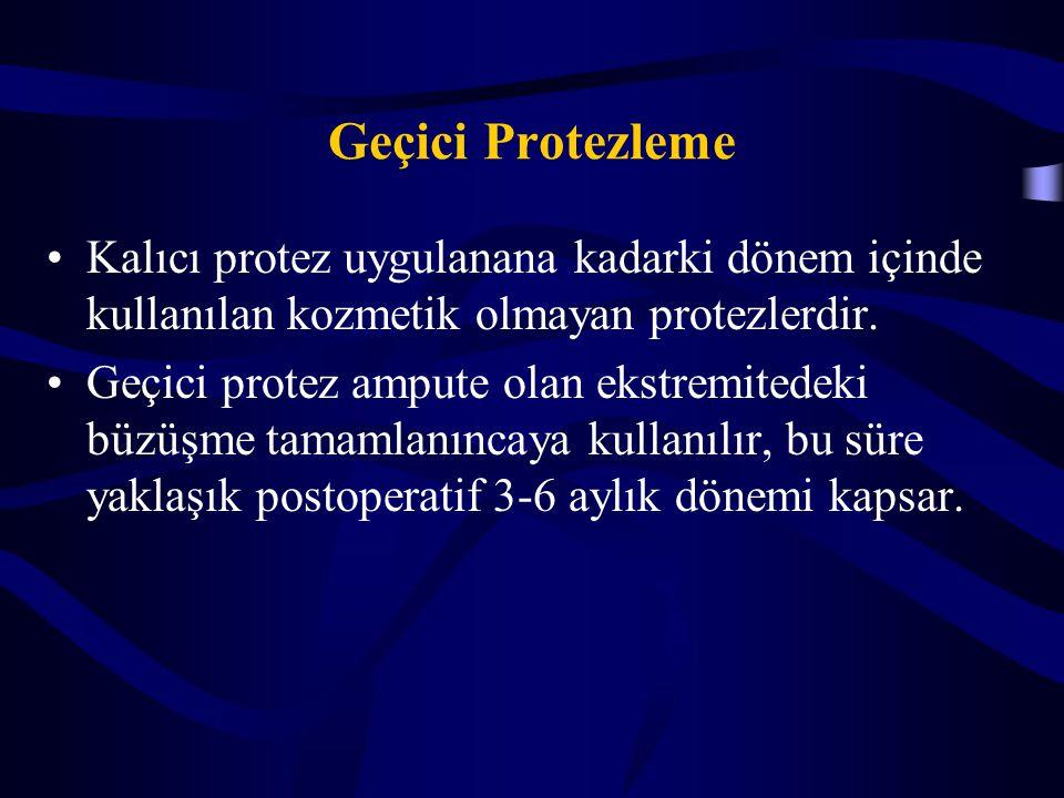 Geçici Protezleme Kalıcı protez uygulanana kadarki dönem içinde kullanılan kozmetik olmayan protezlerdir. Geçici protez ampute olan ekstremitedeki büz