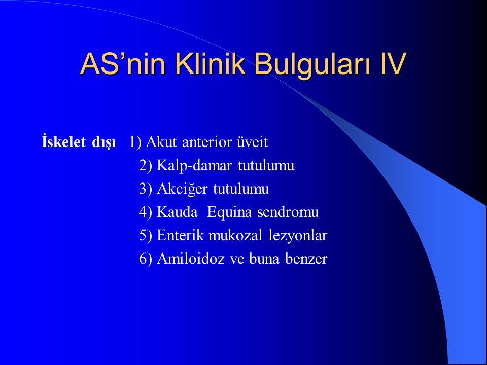AS'nin Klinik Bulguları IV İskelet dışı 1) Akut anterior üveit 2) Kalp-damar tutulumu 3) Akciğer tutulumu 4) Kauda Equina sendromu 5) Enterik mukozal