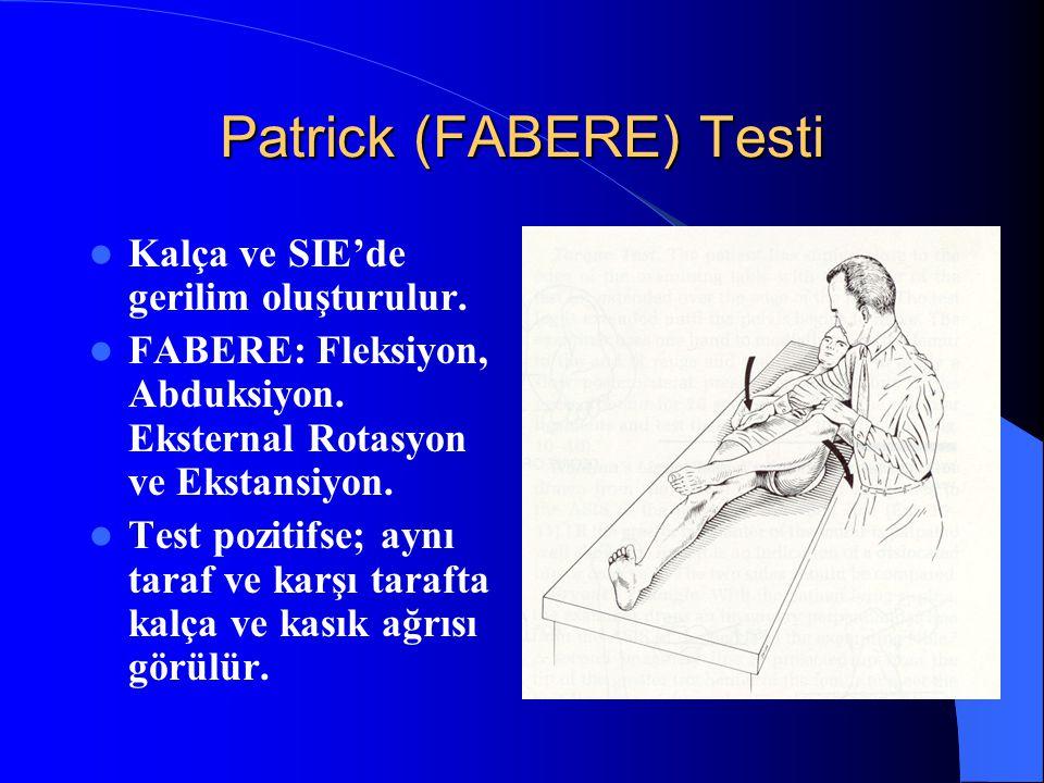 Patrick (FABERE) Testi Kalça ve SIE'de gerilim oluşturulur. FABERE: Fleksiyon, Abduksiyon. Eksternal Rotasyon ve Ekstansiyon. Test pozitifse; aynı tar