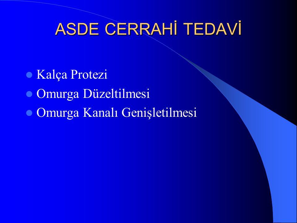 ASDE CERRAHİ TEDAVİ Kalça Protezi Omurga Düzeltilmesi Omurga Kanalı Genişletilmesi