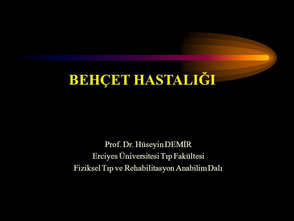 BEHÇET HASTALIĞI Prof. Dr. Hüseyin DEMİR Erciyes Üniversitesi Tıp Fakültesi Fiziksel Tıp ve Rehabilitasyon Anabilim Dalı