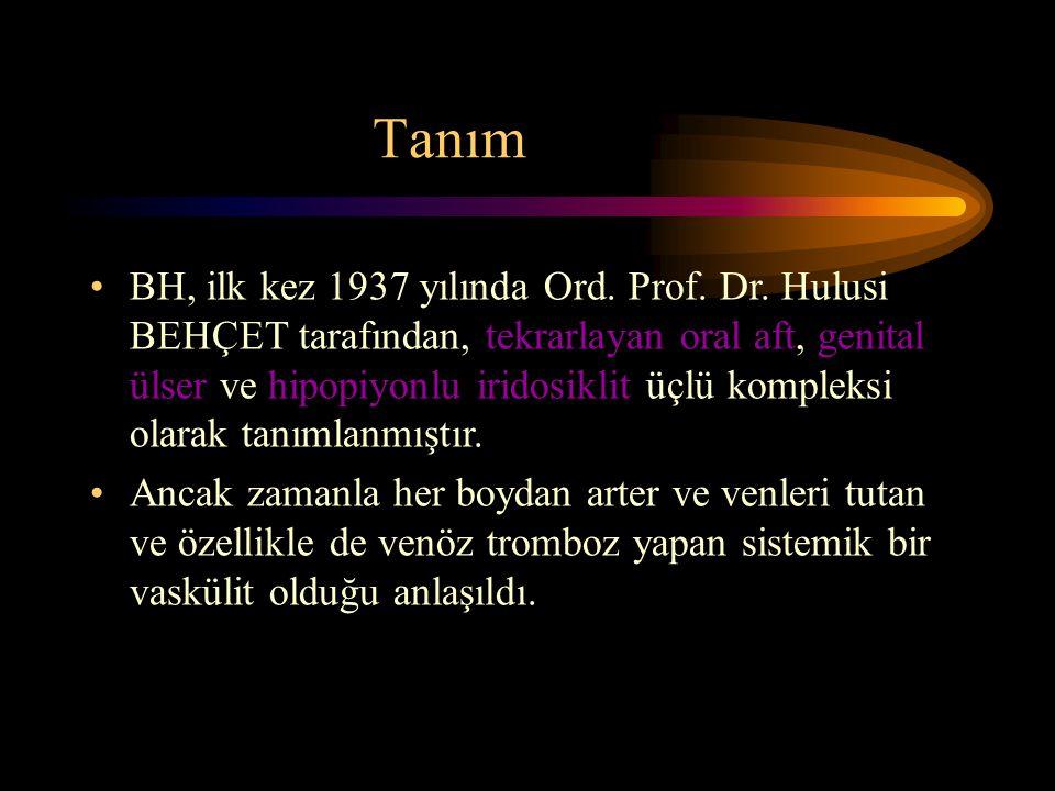 Tanım BH, ilk kez 1937 yılında Ord. Prof. Dr. Hulusi BEHÇET tarafından, tekrarlayan oral aft, genital ülser ve hipopiyonlu iridosiklit üçlü kompleksi