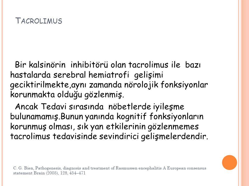 T ACROLIMUS Bir kalsinörin inhibitörü olan tacrolimus ile bazı hastalarda serebral hemiatrofi gelişimi geciktirilmekte,aynı zamanda nörolojik fonksiyo