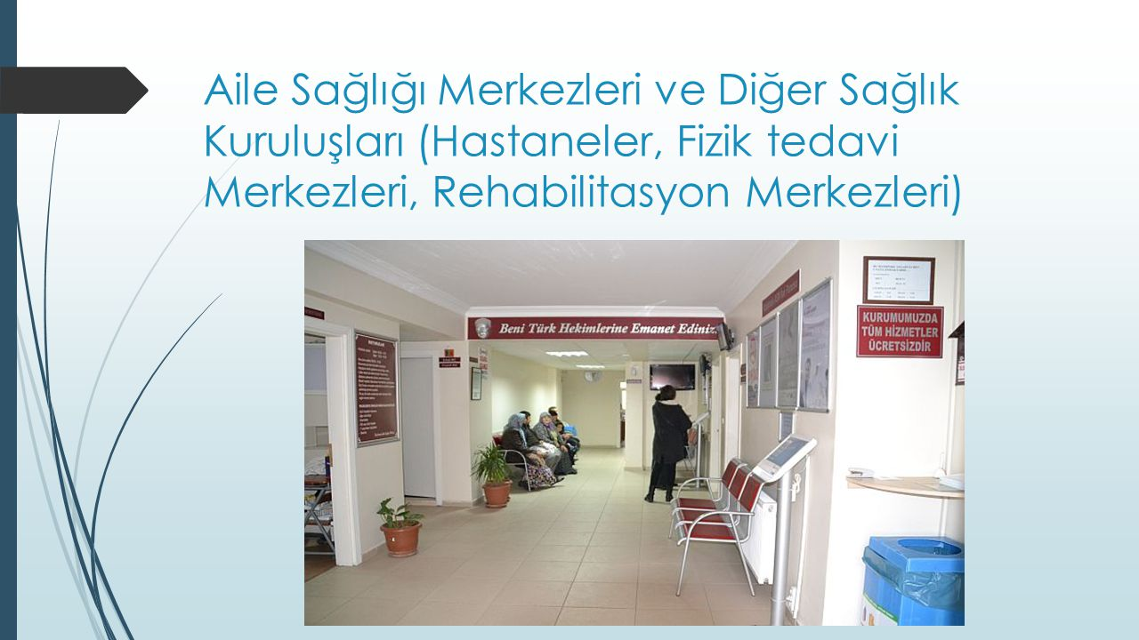 Aile Sağlığı Merkezleri ve Diğer Sağlık Kuruluşları (Hastaneler, Fizik tedavi Merkezleri, Rehabilitasyon Merkezleri)
