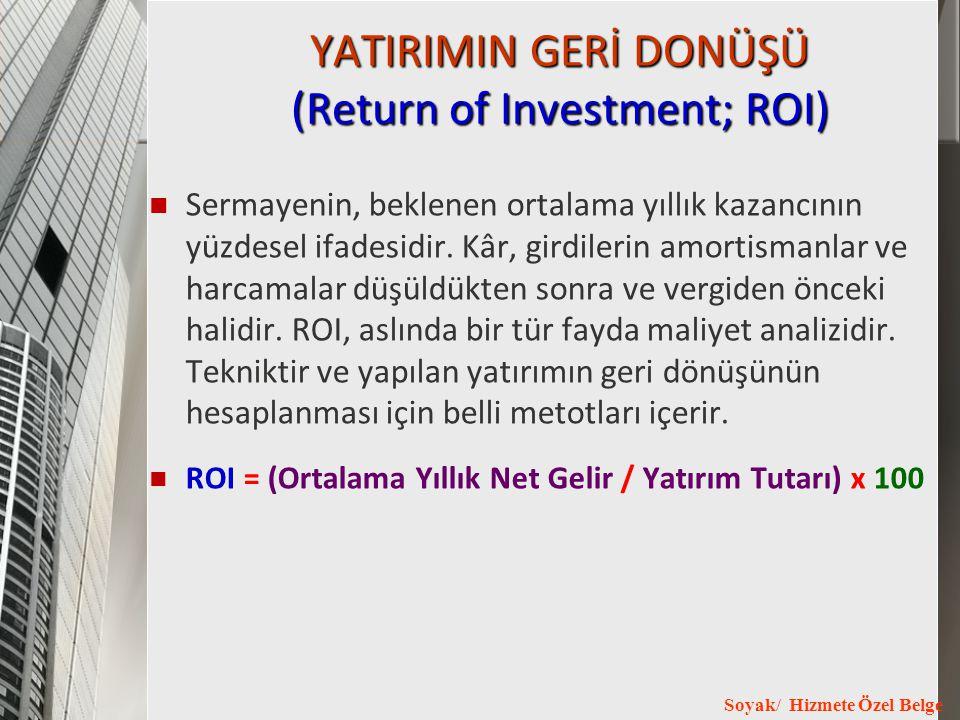 Soyak/ Hizmete Özel Belge YATIRIMIN GERİ DONÜŞÜ (Return of Investment; ROI) Sermayenin, beklenen ortalama yıllık kazancının yüzdesel ifadesidir. Kâr,
