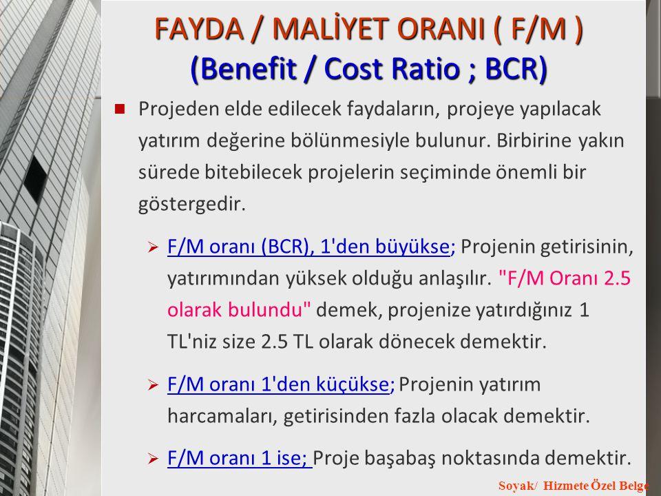 Soyak/ Hizmete Özel Belge FAYDA / MALİYET ORANI ( F/M ) (Benefit / Cost Ratio ; BCR) Projeden elde edilecek faydaların, projeye yapılacak yatırım değe