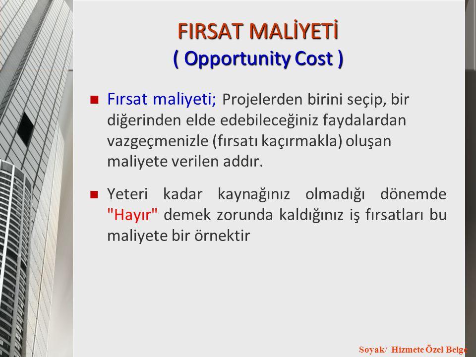 Soyak/ Hizmete Özel Belge FIRSAT MALİYETİ ( Opportunity Cost ) Fırsat maliyeti; Projelerden birini seçip, bir diğerinden elde edebileceğiniz faydalard