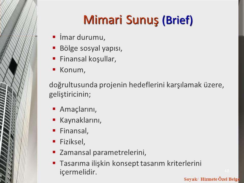 Soyak/ Hizmete Özel Belge 48 Mimari Sunuş (Brief)  İmar durumu,  Bölge sosyal yapısı,  Finansal koşullar,  Konum, doğrultusunda projenin hedefleri