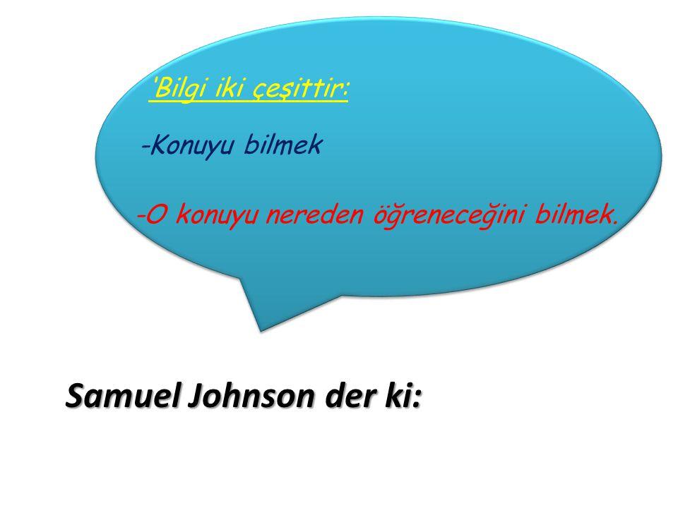 Samuel Johnson der ki: 'Bilgi iki çeşittir: -Konuyu bilmek -O konuyu nereden öğreneceğini bilmek.