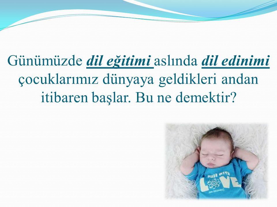 Bebekler duydukları sesleri önce beyinlerine kaydederler, sonra anlamlarını bilmeden bu sözleri tekrar ederler.