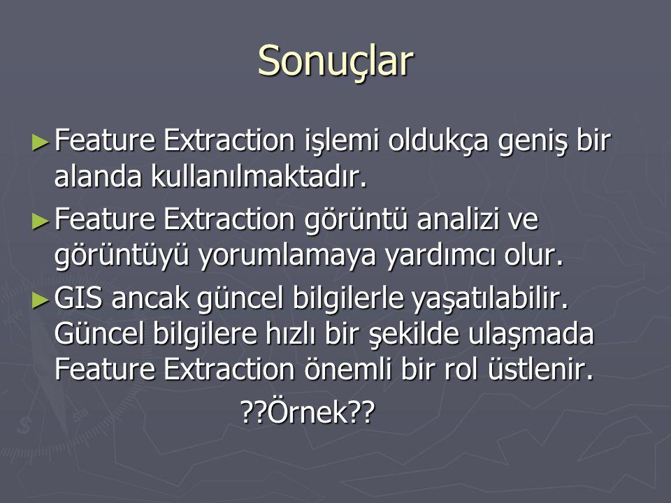 Sonuçlar ► Feature Extraction işlemi oldukça geniş bir alanda kullanılmaktadır. ► Feature Extraction görüntü analizi ve görüntüyü yorumlamaya yardımcı