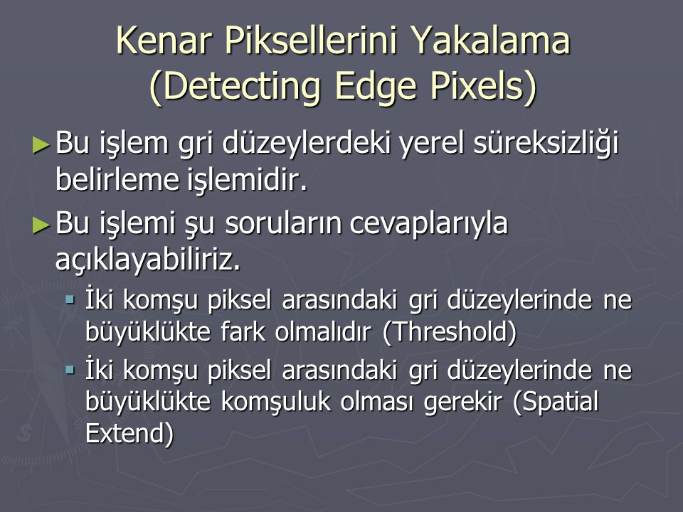 Kaynaklar ► Image & Audio indexing and Retrieval Yunfang Zhang, Hua Ma ► Digital Photogrammetry, Toni Schenk ► Assisted Feature Extraction Software for GIS Database Maintenance, A Visual Learning Systems, Inc.