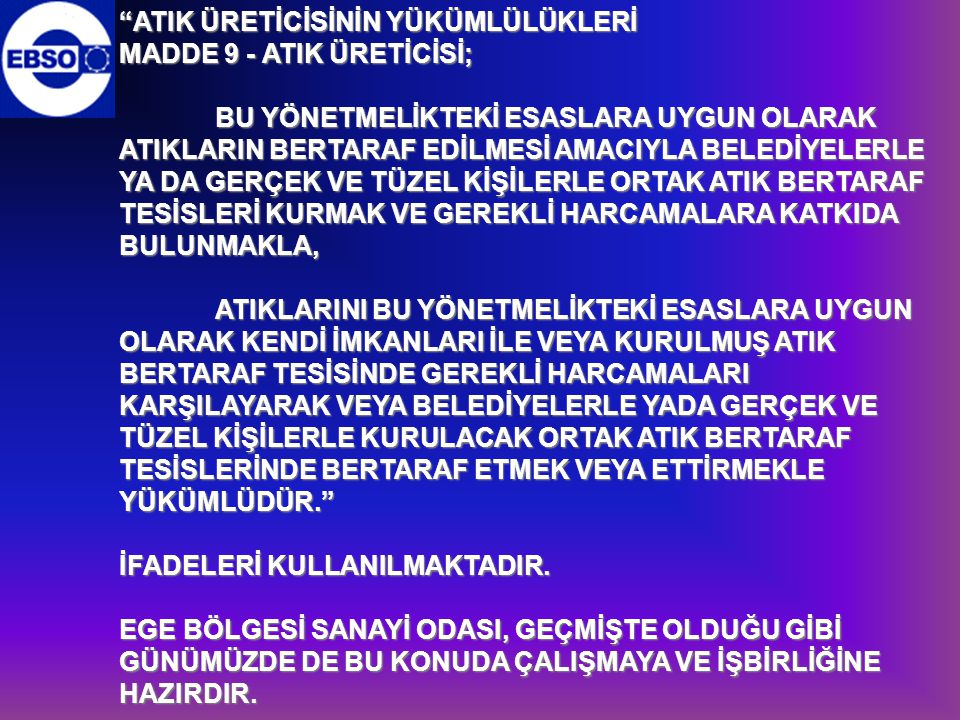 """""""ATIK ÜRETİCİSİNİN YÜKÜMLÜLÜKLERİ MADDE 9 - ATIK ÜRETİCİSİ; BU YÖNETMELİKTEKİ ESASLARA UYGUN OLARAK ATIKLARIN BERTARAF EDİLMESİ AMACIYLA BELEDİYELERLE"""