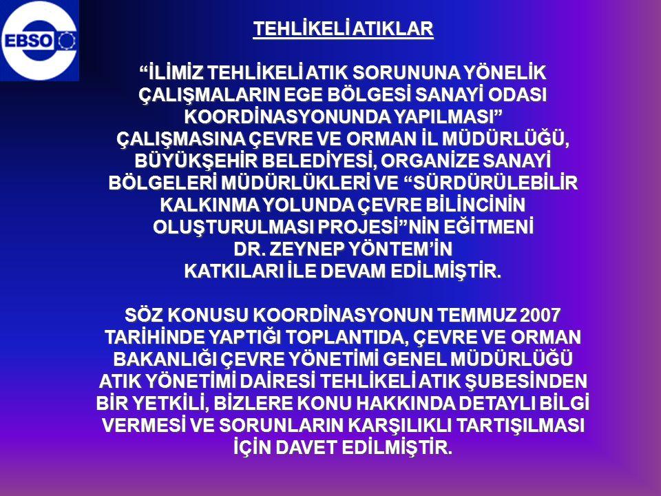 """TEHLİKELİ ATIKLAR """"İLİMİZ TEHLİKELİ ATIK SORUNUNA YÖNELİK ÇALIŞMALARIN EGE BÖLGESİ SANAYİ ODASI KOORDİNASYONUNDA YAPILMASI"""" ÇALIŞMASINA ÇEVRE VE ORMAN"""