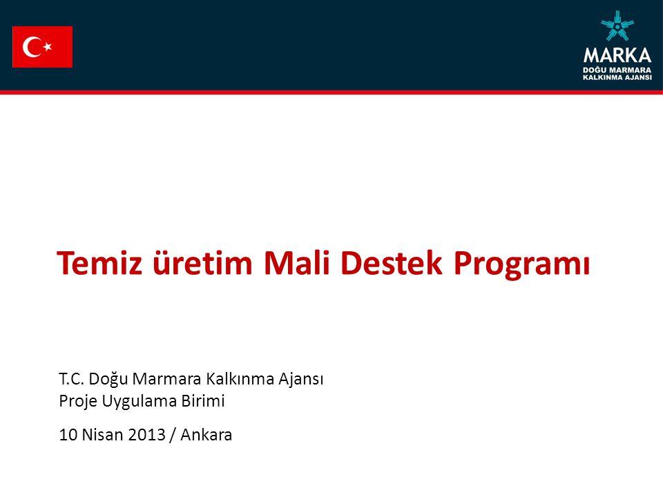 T.C. Doğu Marmara Kalkınma Ajansı Proje Uygulama Birimi 10 Nisan 2013 / Ankara Temiz üretim Mali Destek Programı