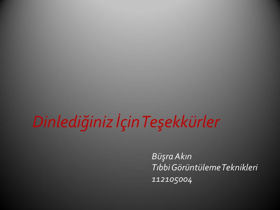 Dinlediğiniz İçin Teşekkürler Büşra Akın Tıbbi Görüntüleme Teknikleri 112105004
