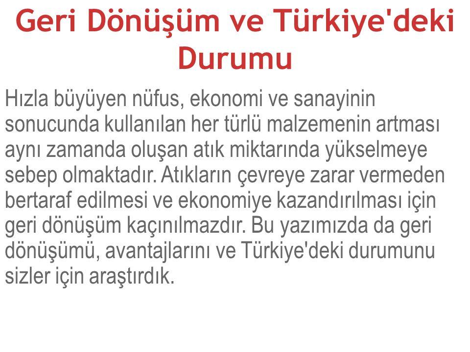 Geri Dönüşüm ve Türkiye'deki Durumu Hızla büyüyen nüfus, ekonomi ve sanayinin sonucunda kullanılan her türlü malzemenin artması aynı zamanda oluşan at