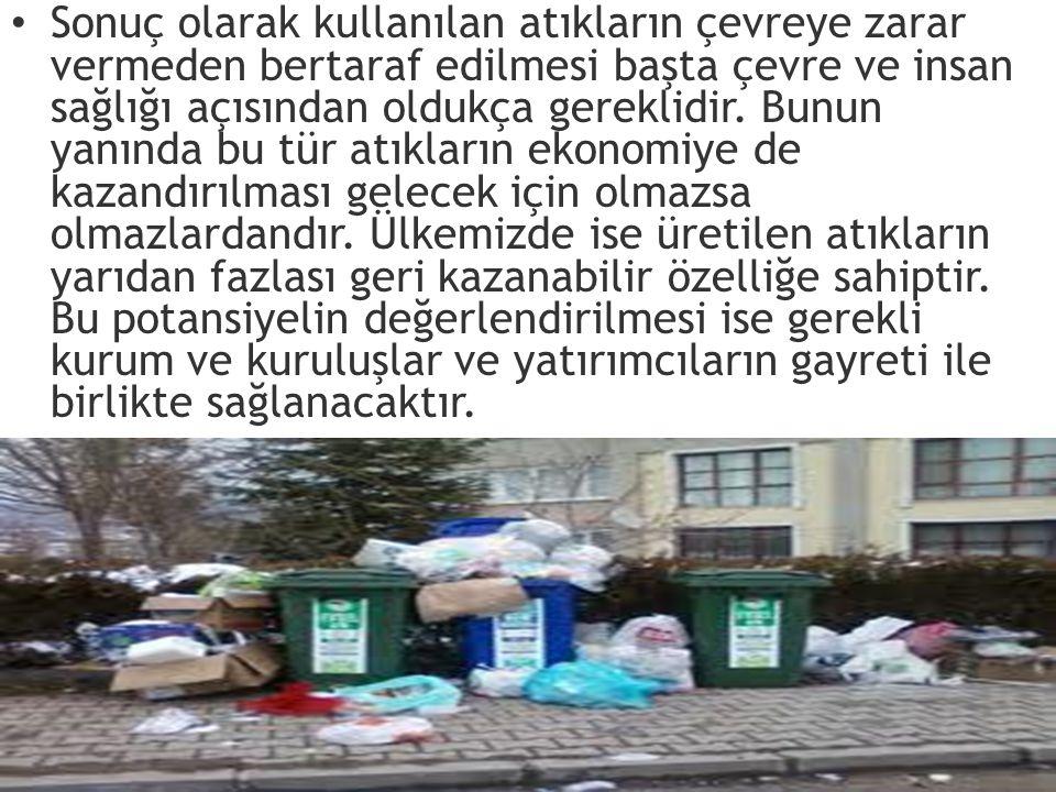 Sonuç olarak kullanılan atıkların çevreye zarar vermeden bertaraf edilmesi başta çevre ve insan sağlığı açısından oldukça gereklidir.