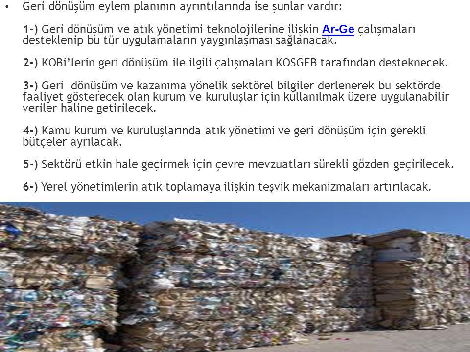Geri dönüşüm eylem planının ayrıntılarında ise şunlar vardır: 1-) Geri dönüşüm ve atık yönetimi teknolojilerine ilişkin Ar-Ge çalışmaları desteklenip