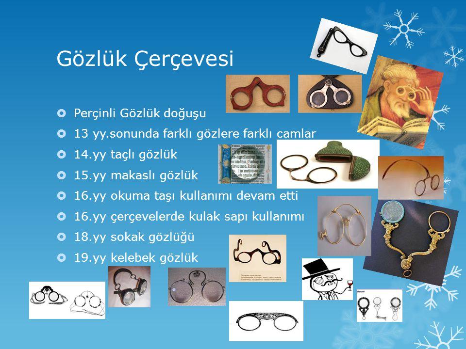 Gözlük Çerçevesi  Perçinli Gözlük doğuşu  13 yy.sonunda farklı gözlere farklı camlar  14.yy taçlı gözlük  15.yy makaslı gözlük  16.yy okuma taşı