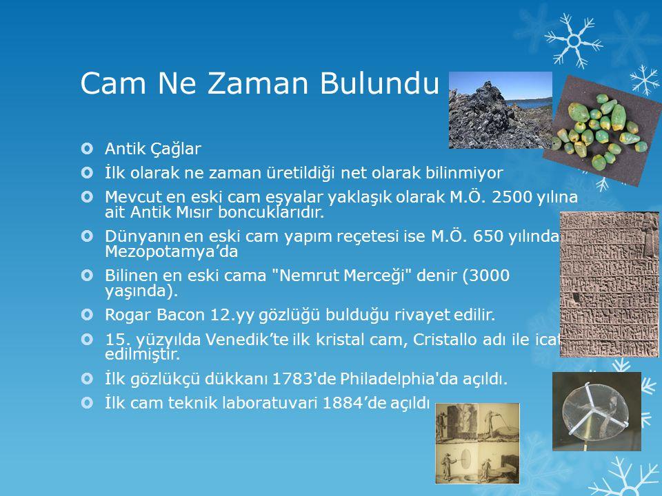 Cam Ne Zaman Bulundu  Antik Çağlar  İlk olarak ne zaman üretildiği net olarak bilinmiyor  Mevcut en eski cam eşyalar yaklaşık olarak M.Ö. 2500 yılı