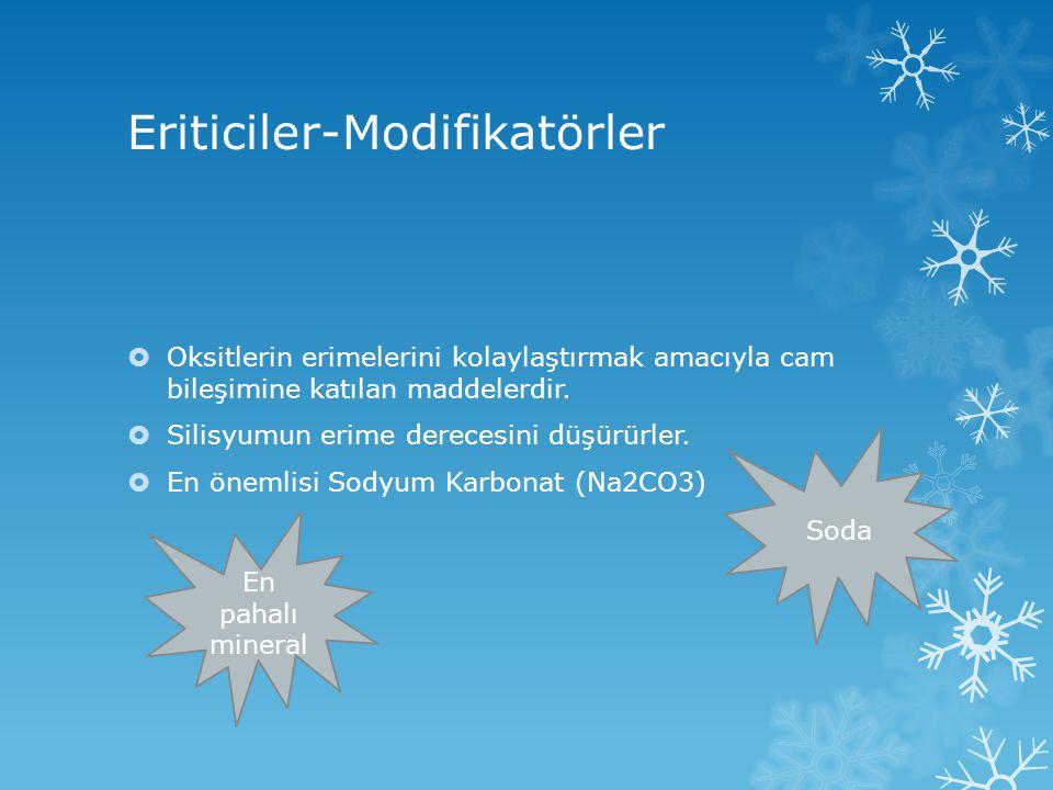 Eriticiler-Modifikatörler  Oksitlerin erimelerini kolaylaştırmak amacıyla cam bileşimine katılan maddelerdir.  Silisyumun erime derecesini düşürürle