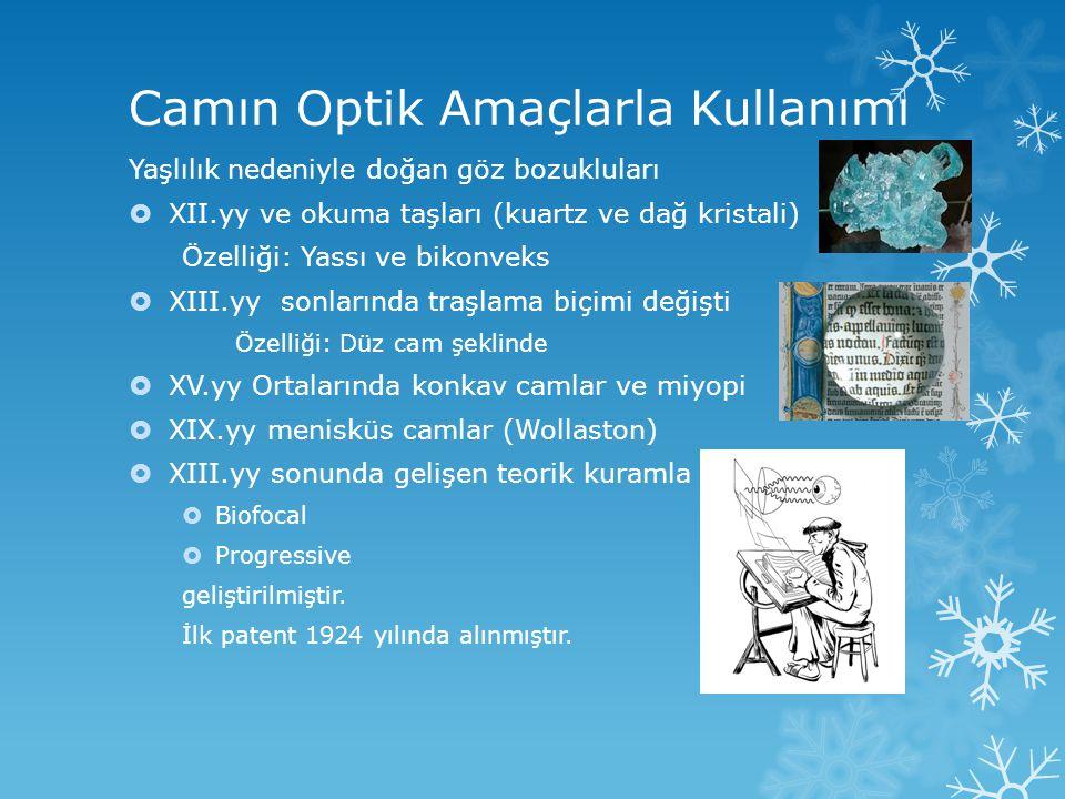 Camın Optik Amaçlarla Kullanımı Yaşlılık nedeniyle doğan göz bozukluları  XII.yy ve okuma taşları (kuartz ve dağ kristali) Özelliği: Yassı ve bikonve