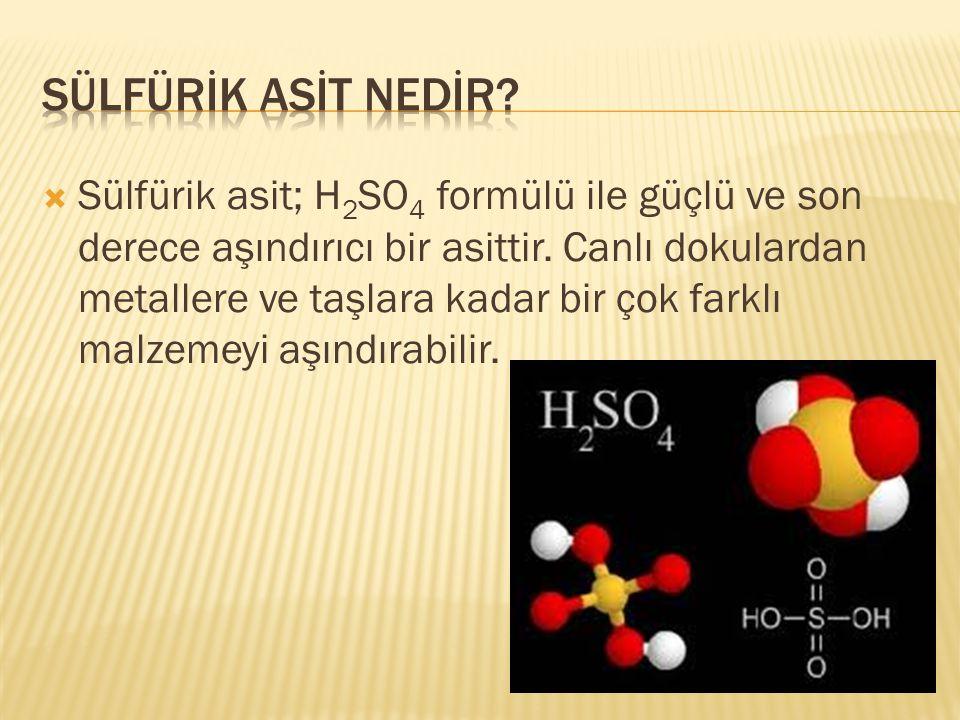  Sülfürik asit; H 2 SO 4 formülü ile güçlü ve son derece aşındırıcı bir asittir. Canlı dokulardan metallere ve taşlara kadar bir çok farklı malzemeyi