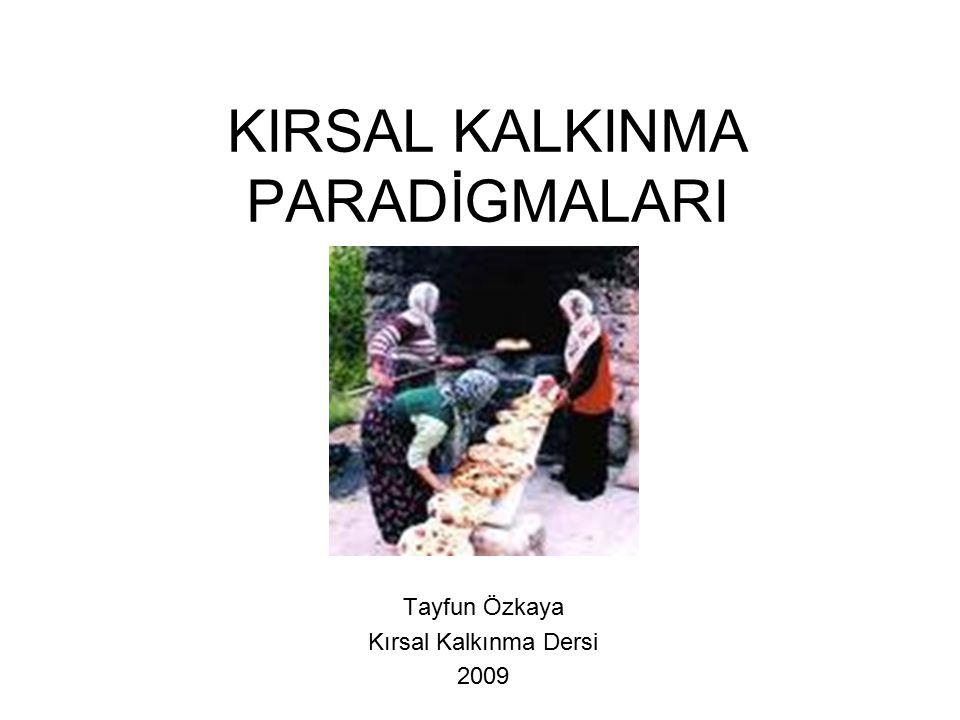 KIRSAL KALKINMA PARADİGMALARI Tayfun Özkaya Kırsal Kalkınma Dersi 2009