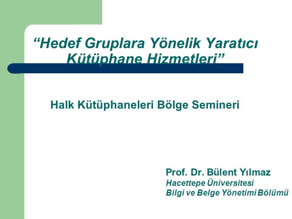 Hedef Gruplara Yönelik Yaratıcı Kütüphane Hizmetleri Halk Kütüphaneleri Bölge Semineri Prof.