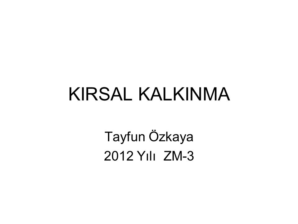 KIRSAL KALKINMA Tayfun Özkaya 2012 Yılı ZM-3