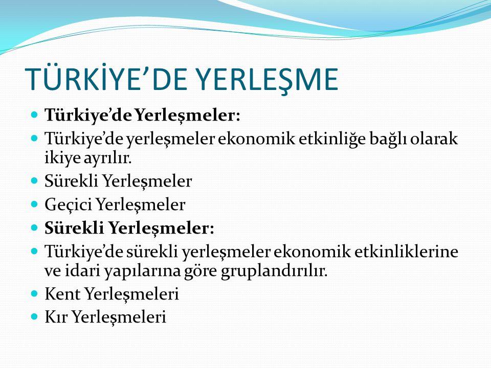 TÜRKİYE'DE YERLEŞME Türkiye'de Yerleşmeler: Türkiye'de yerleşmeler ekonomik etkinliğe bağlı olarak ikiye ayrılır. Sürekli Yerleşmeler Geçici Yerleşmel