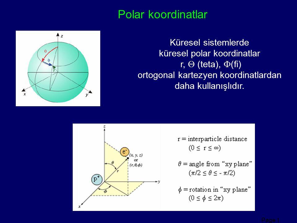 Page 1 Polar koordinatlar Küresel sistemlerde küresel polar koordinatlar r,  (teta),  (fi) ortogonal kartezyen koordinatlardan daha kullanışlıdır.