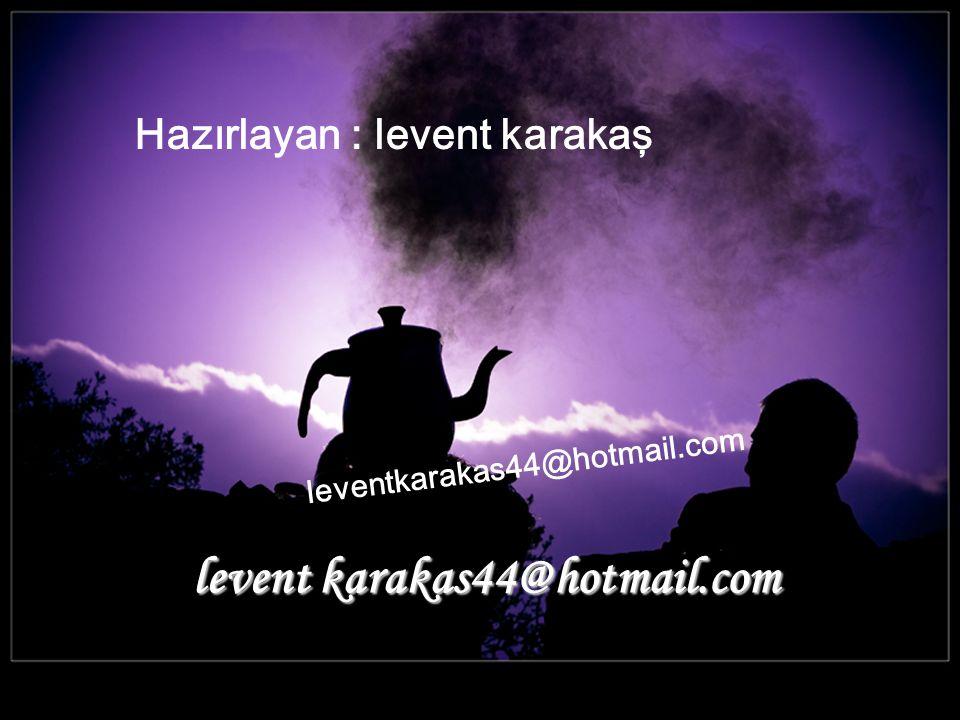 levent karakas44@hotmail.com Hazırlayan : levent karakaş leventkarakas44@hotmail.com