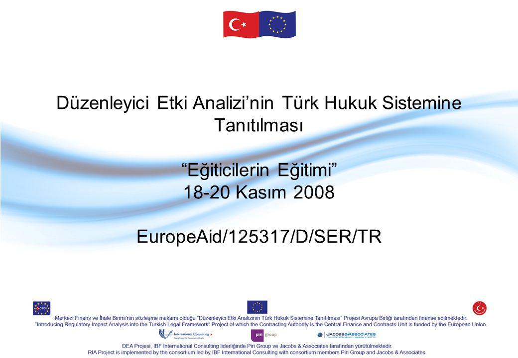 Düzenleyici Etki Analizi'nin Türk Hukuk Sistemine Tanıtılması Eğiticilerin Eğitimi 18-20 Kasım 2008 EuropeAid/125317/D/SER/TR