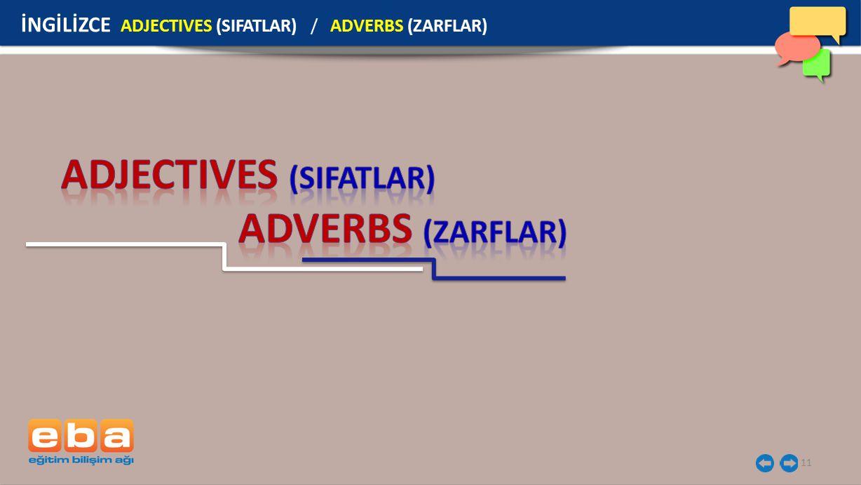11 İNGİLİZCE ADJECTIVES (SIFATLAR) / ADVERBS (ZARFLAR)