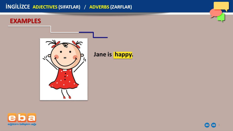 3 EXAMPLES Jane is happy. İNGİLİZCE ADJECTIVES (SIFATLAR) / ADVERBS (ZARFLAR)