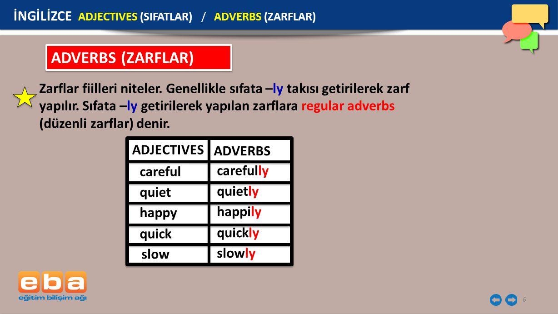 6 ADVERBS (ZARFLAR) Zarflar fiilleri niteler. Genellikle sıfata –ly takısı getirilerek zarf yapılır. Sıfata –ly getirilerek yapılan zarflara regular a
