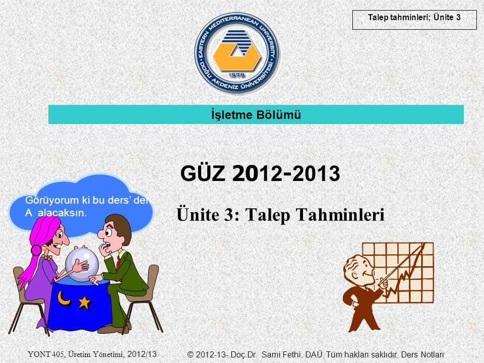 Talep tahminleri; Ünite 3 YONT 405, Üretim Yönetimi, 2012/13 © 2012-13- Doç.Dr. Sami Fethi, DAÜ, Tüm hakları saklıdır, Ders Notları Ünite 3: Talep Tah