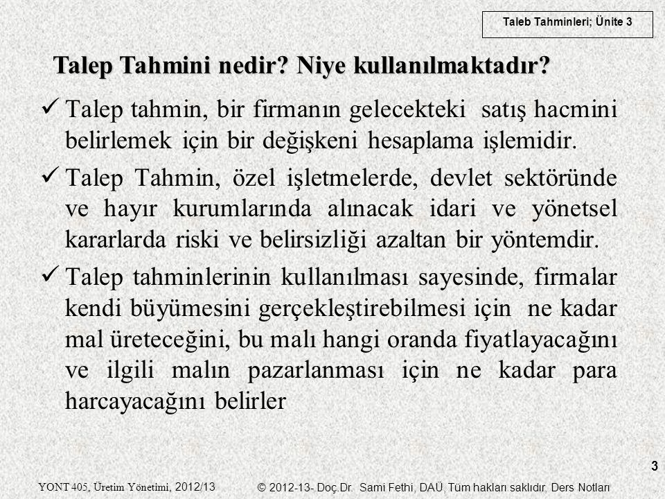 Taleb Tahminleri; Ünite 3 YONT 405, Üretim Yönetimi, 2012/13 © 2012-13- Doç.Dr. Sami Fethi, DAÜ, Tüm hakları saklıdır, Ders Notları 3 Talep Tahmini ne