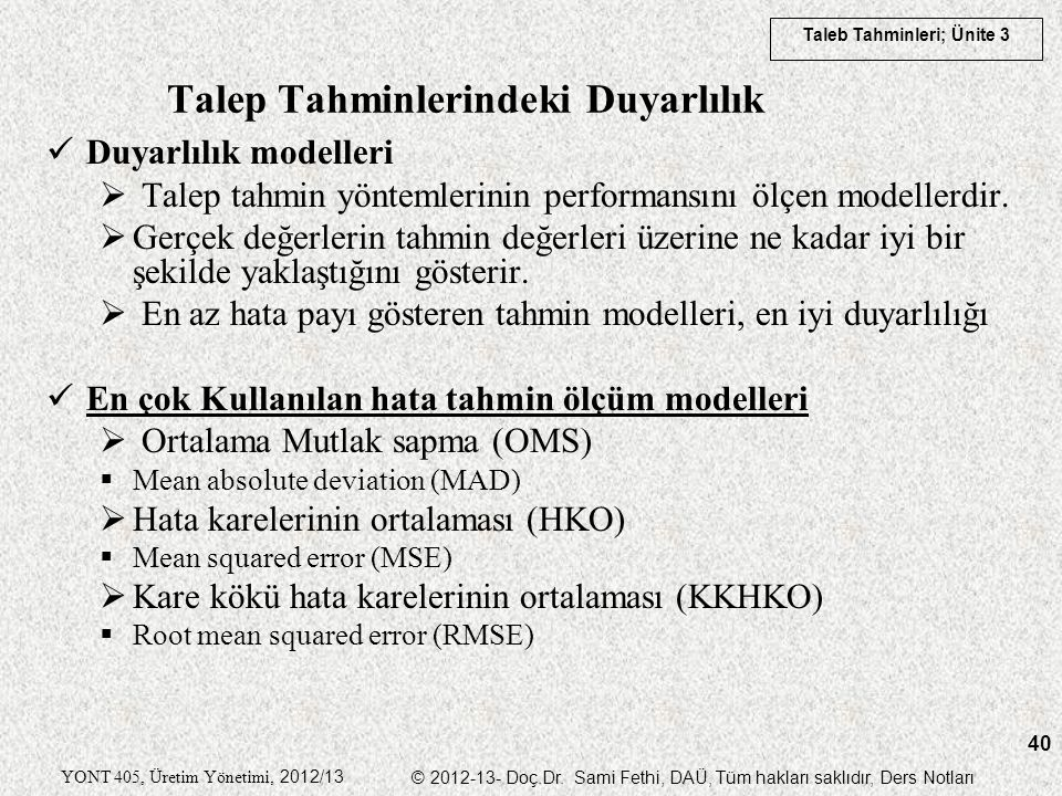 Taleb Tahminleri; Ünite 3 YONT 405, Üretim Yönetimi, 2012/13 © 2012-13- Doç.Dr. Sami Fethi, DAÜ, Tüm hakları saklıdır, Ders Notları 40 Talep Tahminler