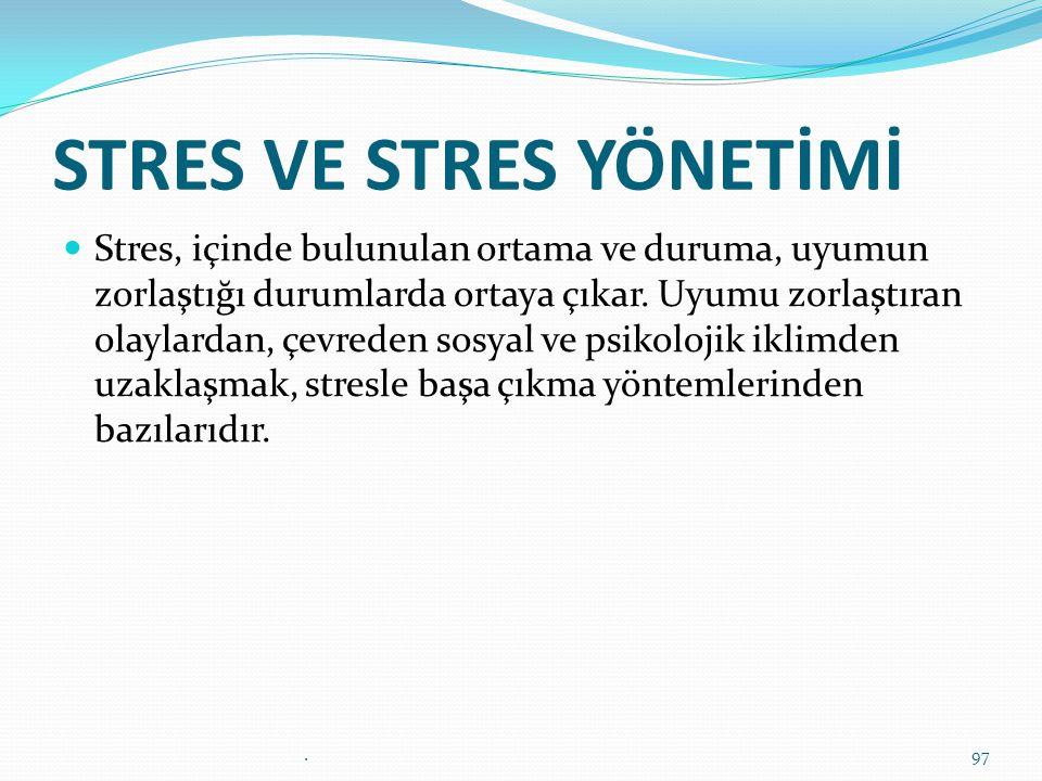 STRES VE STRES YÖNETİMİ Stres, içinde bulunulan ortama ve duruma, uyumun zorlaştığı durumlarda ortaya çıkar. Uyumu zorlaştıran olaylardan, çevreden so
