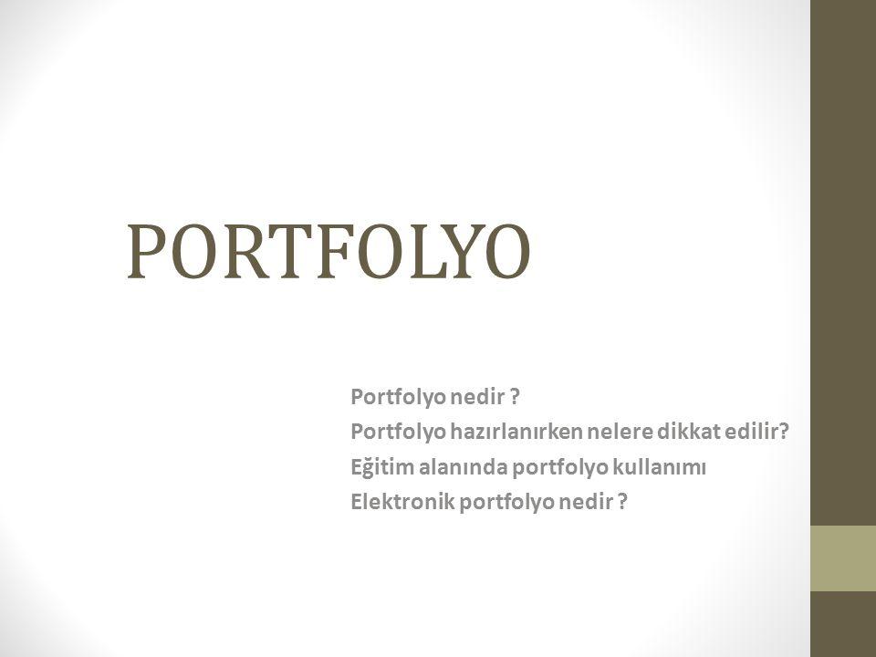 PORTFOLYO Portfolyo nedir ? Portfolyo hazırlanırken nelere dikkat edilir? Eğitim alanında portfolyo kullanımı Elektronik portfolyo nedir ?