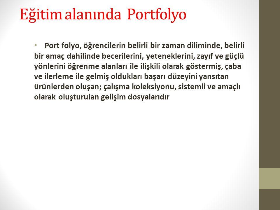 Eğitim alanında Portfolyo Port folyo, öğrencilerin belirli bir zaman diliminde, belirli bir amaç dahilinde becerilerini, yeteneklerini, zayıf ve güçlü